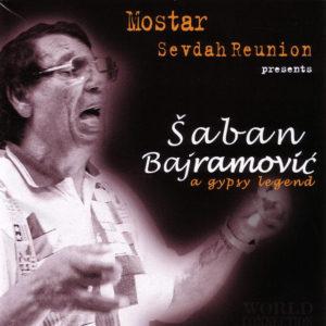 Saban Bajramovic & Mostar Sevdah Reunion